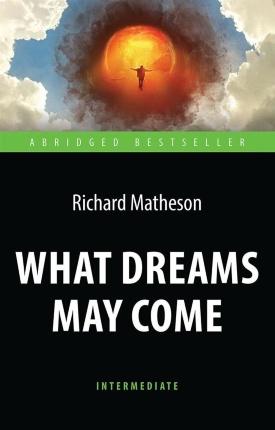 What Dreams May Come. Автор — Ричард Матесон. Переплет —