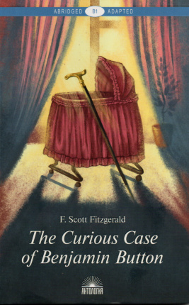 The Curious Case of Benjamin Button. Автор — Фрэнсис Скотт Фицджеральд. Переплет —