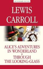 Alice's Adventures in Wonderland. Through the Looking-Glass / Алиса в Стране чудес. Алиса в Зазеркалье