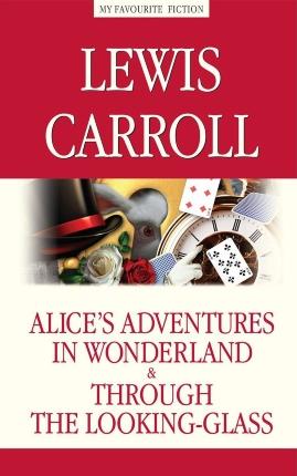 Alice's Adventures in Wonderland. Through the Looking-Glass / Алиса в Стране чудес. Алиса в Зазеркалье. Автор — Льюис Кэрролл. Переплет —